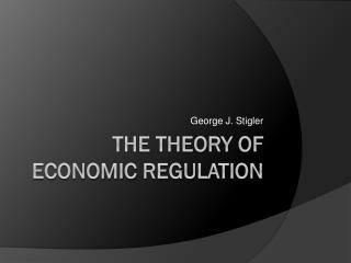 THE THEORY OF ECONOMIC REGULATION