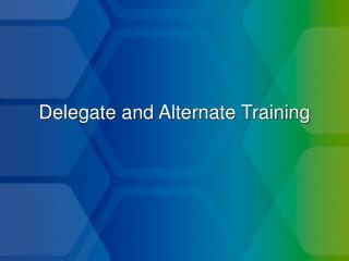 Delegate and Alternate Training