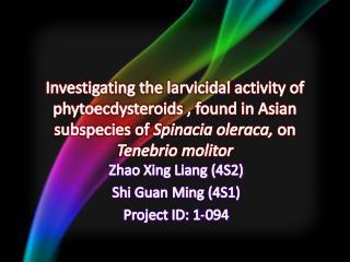 Zhao Xing Liang (4S2) Shi Guan Ming (4S1) Project ID: 1-094