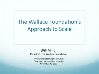 The Wallace Foundation's Approach to Scale