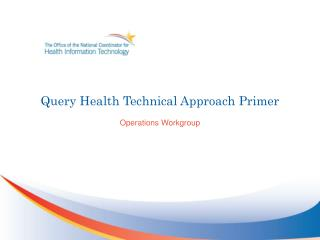 Query Health Technical Approach Primer Operations Workgroup