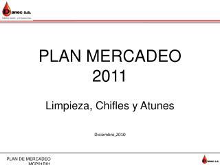 PLAN MERCADEO 2011 Limpieza, Chifles y Atunes Diciembre,2010