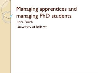 Managing apprentices and managing PhD students