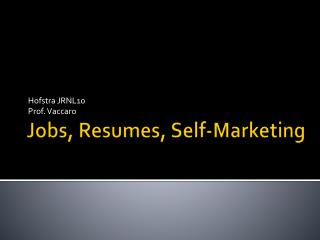 Jobs, Resumes, Self-Marketing