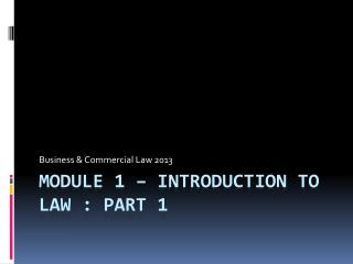 Module 1 – Introduction to law : part 1
