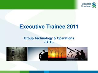 Executive Trainee 2011 Group Technology & Operations (GTO)