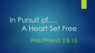 In Pursuit of….      A Heart Set Free