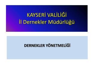 KAYSERİ  VAL İLİĞİ İl Dernekler  Müdürlüğü