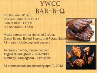 Rib Dinners - $13.00 Chicken Dinners - $11.00 Slab of Ribs - $17.00 Rib Sandwich - $6.00