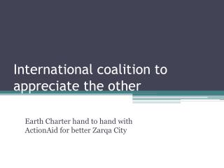 International coalition to appreciate the other