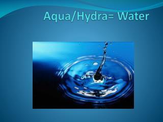Aqua/Hydra= Water
