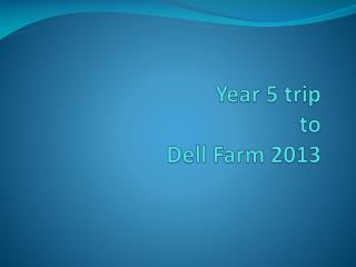 Year 5 trip to Dell Farm 2013