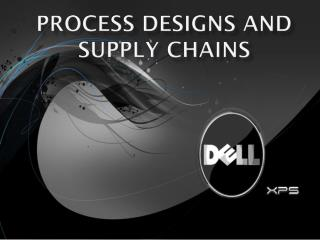 Process Designs and Supply Chains