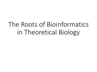 The Roots of Bioinformatics in Theoretical Biology