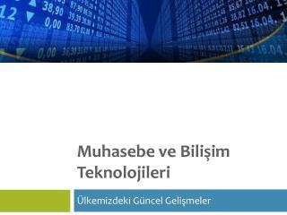 Muhasebe  ve Bilişim  Teknolojileri
