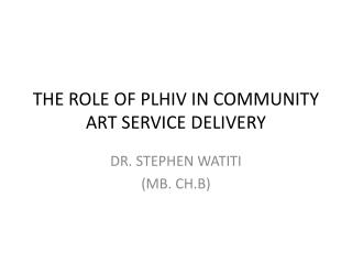 THE ROLE OF PLHIV IN COMMUNITY ART SERVICE DELIVERY