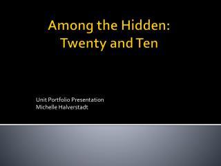 Among the Hidden:   Twenty and Ten