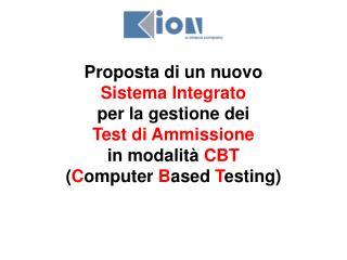 Proposta di un nuovo  Sistema Integrato per la gestione dei  Test di Ammissione in modalità  CBT
