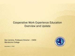 Cooperative  Work Experience Education Overview and Update Dan  Jenkins, Professor/Director – CWEE