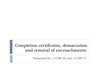 Completion certificates, demarcation and removal of encroachments.