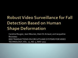 Robust Video Surveillance for Fall Detection Based on Human Shape Deformation