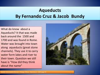 Aqueducts  By Fernando  C ruz & Jacob  Bundy
