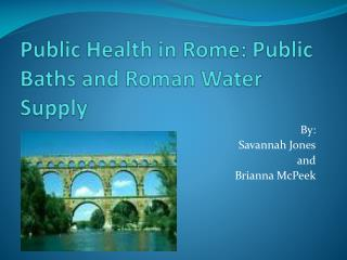 Public Health in Rome: Public Baths and Roman Water Supply