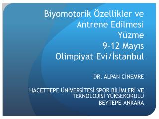 Biyomotorik Özellikler ve Antrene Edilmesi Yüzme 9-12  Mayıs Olimpiyat Evi / İ stanbul