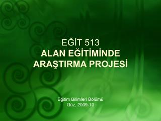 EGIT 513 ALAN EGITIMINDE ARASTIRMA PROJESI
