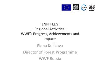 ENPI FLEG  Regional Activities: WWF's Progress, Achievements and Impacts