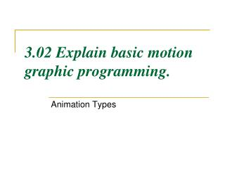 3.02 Explain basic motion graphic programming.