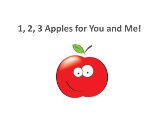 1, 2, 3 Apples for You and Me!