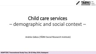 Child care se r vices – demographic and social context –