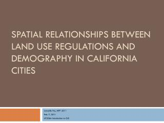 Spatial Relationships Between Land Use Regulations and demography in California cities