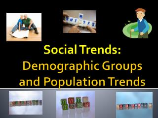 Demographic Groups and Population Trends