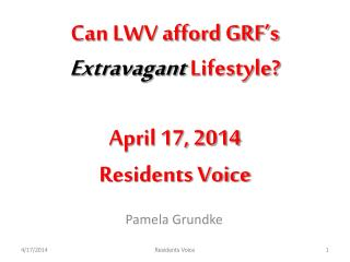Can LWV afford GRF's Extravagant  Lifestyle? April 17, 2014  Residents Voice