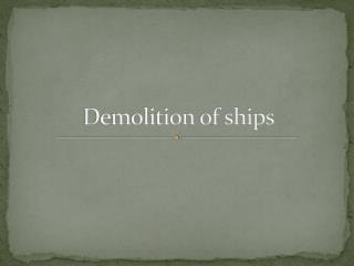 Demolition of ships