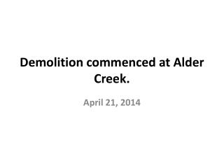 Demolition commenced at Alder Creek.