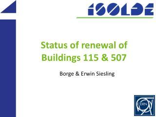 Status of renewal of  Buildings 115 & 507
