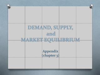 DEMAND, SUPPLY, and MARKET  EQUILIBRIUM Appendix ( chapter 3 )