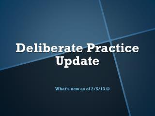 Deliberate Practice  Update