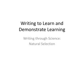 Writing to Learn and Demonstrate Learning
