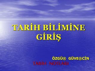 TARIH BILIMINE GIRIS