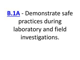 B.1A �- Demonstrate safe practices during laboratory and field investigations.
