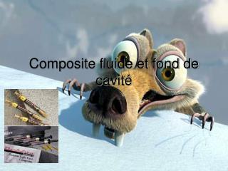 Composite fluide et fond de cavit