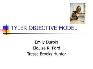 TYLER OBJECTIVE MODEL