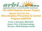 The ARHI Diabetes Center Project Report Card for the  Ohio Diabetes Prevention  Control Program ODPCP