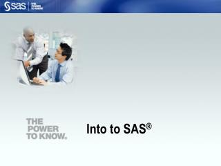 Into to SAS ®
