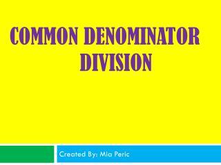 Common Denominator              Division