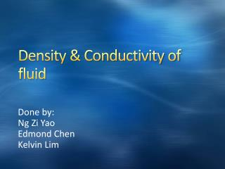 Density & Conductivity of fluid